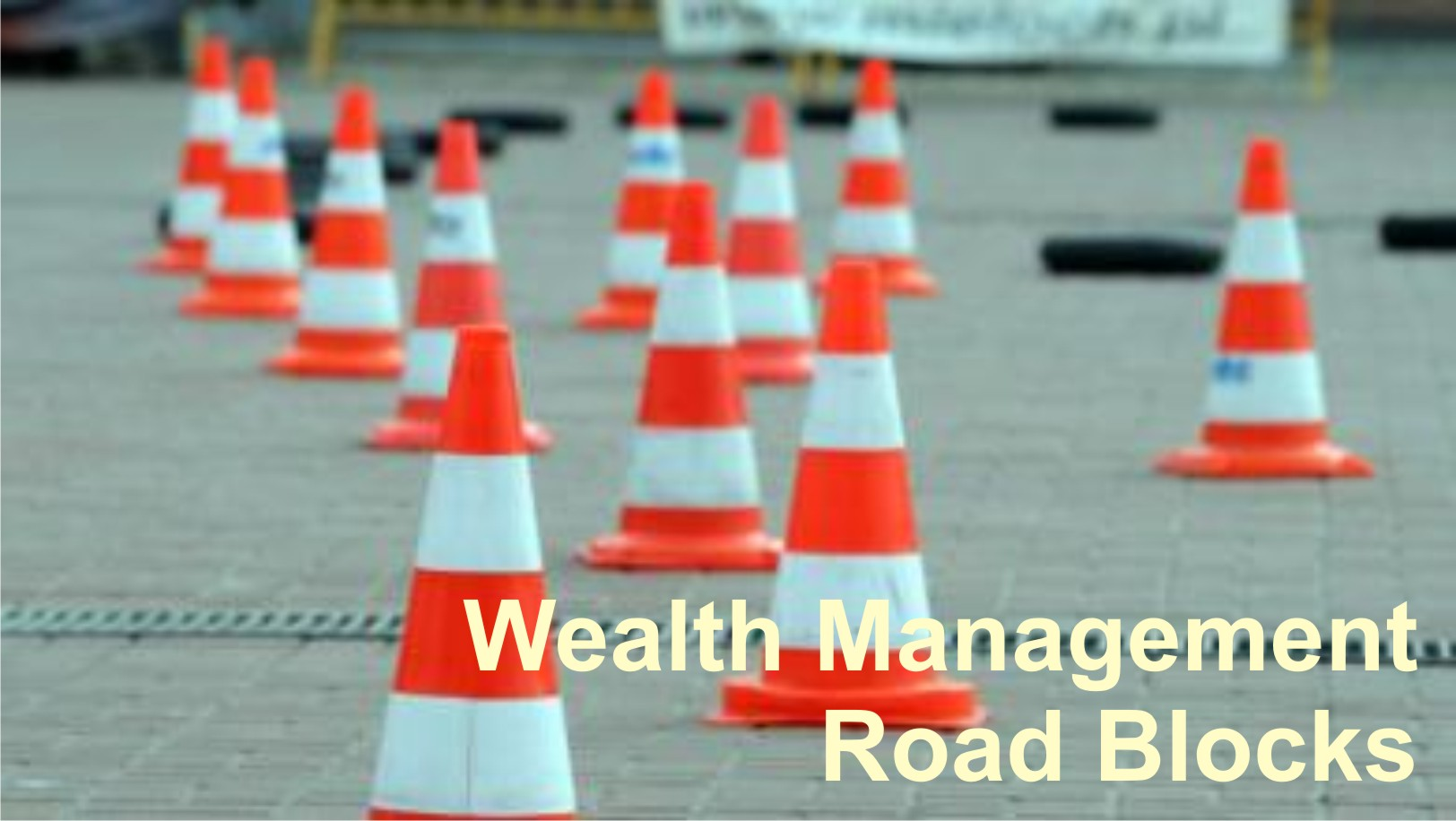 Title: Road Blocks to Wealth Management - Description: Threats to Wealth Management Industry